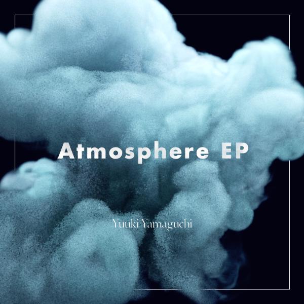 """Yuuki Yamaguchi"" 1st EP『Atmosphere EP』がceramicrecordsからリリースされました。"