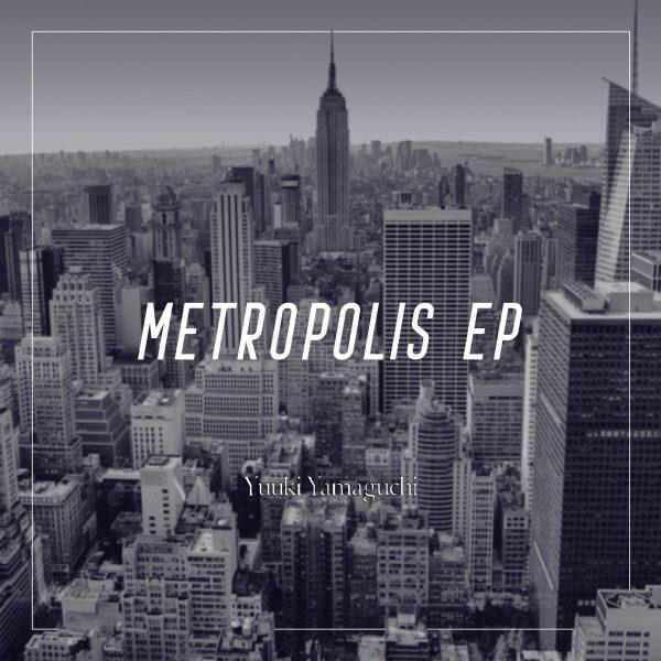 """Yuuki Yamaguchi"" 2nd EP『Metropolis EP』がceramicrecordsからリリースされました。"