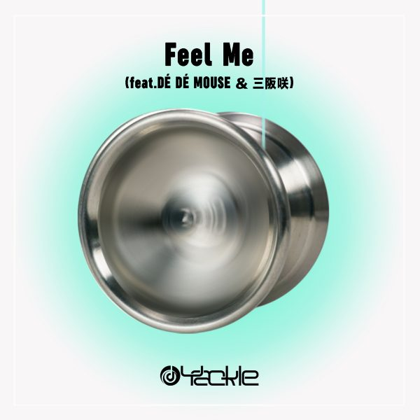Yackle – Feel Me (feat. DÈ DÈ MOUSE & 三阪咲)