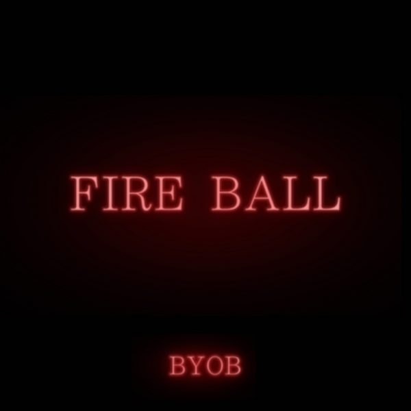BYOB – FIRE BALL (feat. Yackle)