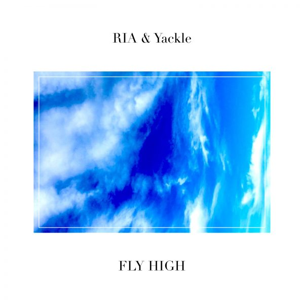 """RIA & Yackle"" 2nd Single『FLY HIGH』をリリース!"