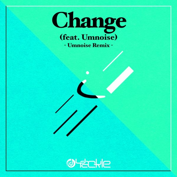 Yackle – Change (feat. Umnoise) [Umnoise Remix]