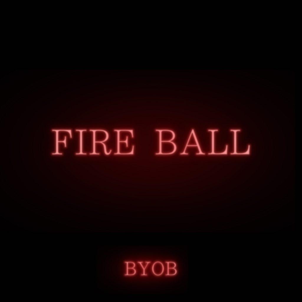 BYOB – FIRE BALL (feat. Yackle)