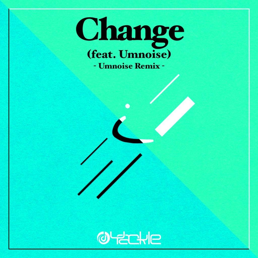 Yackle – Change (feat. Umnoise) [Umnoise Remix]
